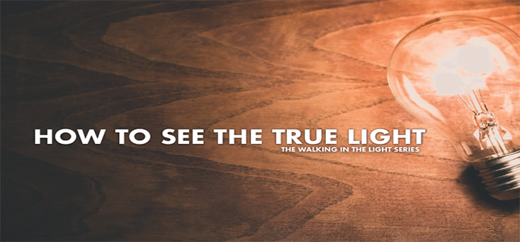 How To See The True Light
